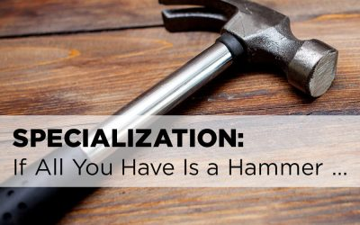 Specialization: If All You Have Is a Hammer …