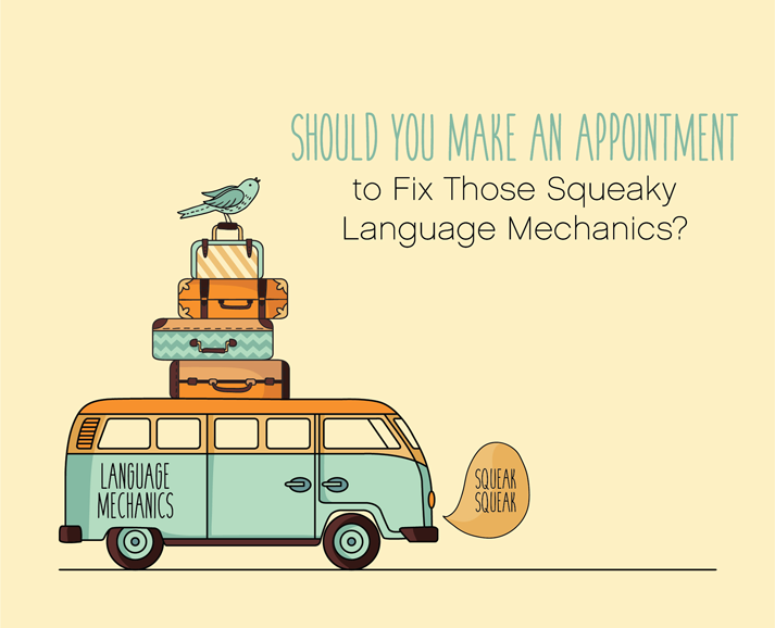 Should You Make An Appointment to Fix Those Squeaky Language Mechanics?