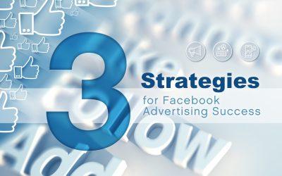 3 Strategies for Facebook Advertising Success