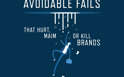 Avoidable Fails That Hurt, Maim or Kill Brands
