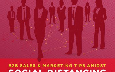 B2B Sales & Marketing Tips Amidst Social Distancing
