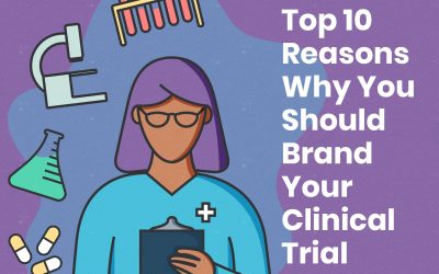 Top 10 Reasons Why You Should Brand Your Clinical Trial